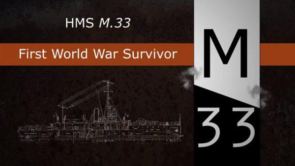 HMS M.33: First World War Survivor